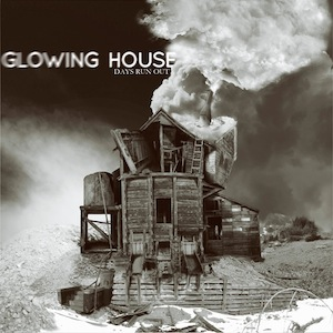 "Glowing House ""Days Run Out"""