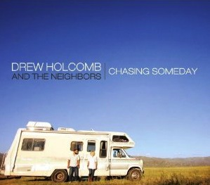 "Drew Holcomb and The Neighbors: ""Someday"" Is Now"
