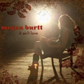 "Album Review: Megan Burtt ""It Ain't Love"""